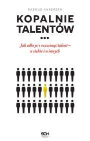 Kopalnie talentów. Jak odkryć irozwinąć talent – usiebie iuinnych