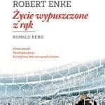 Robert Enke. Życie wypuszczone zrąk