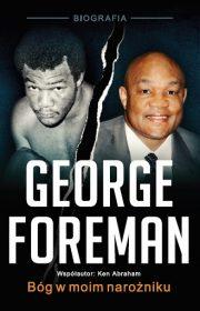 George Foreman. Bóg wmoim narożniku