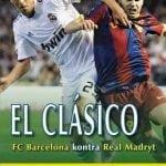 El Clásico FC Barcelona kontra Real Madryt. Dzieje najbardziej zaciętej rywalizacji wfutbolu