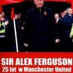 Alex Ferguson. 25 lat wManchester United