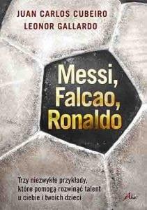 Messi, Falcao, Ronaldo. Trzy niezwykłe przykłady, które pomogą rozwinąć talent uciebie itwoichdzieci