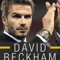 David Beckham. Piłkarz, celebryta, legenda