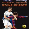 FC Barcelona – Real Madryt. Wojna światów – napisz recenzję