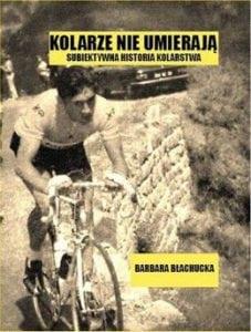 Barbara Błachucka. Kolarze nieumierają