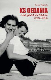 KS Gedania. Klub gdańskich Polaków (1922-1953)