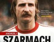 Prawdziwe oblicze Andrzeja Szarmacha