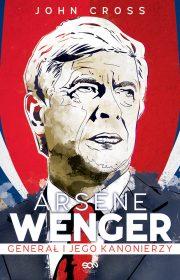 Arsene Wenger. Generał ijego Kanonierzy