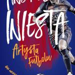 Andres Iniesta. Artysta futbolu. Gra mojegożycia