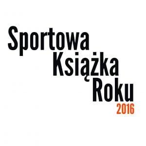 Sportowa Książka Roku 2016 – nominacje głosowania czytelników