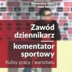 Zawód dziennikarz – komentator sportowy. Kulisy pracy iwarsztatu