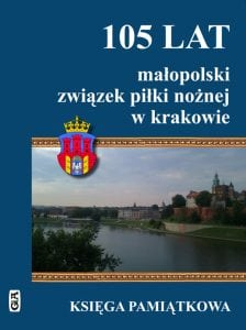 105 lat. Małopolski Związek Piłki Nożnej wKrakowie. Księga pamiątkowa