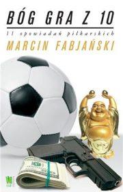 Bóg gra z10. 11 opowiadań piłkarskich