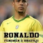 Ronaldo. Fenomen zBrazylii