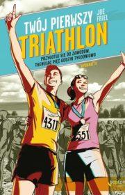 Twójpierwszy triathlon. Przygotuj się dozawodów, trenując pięć godzin tygodniowo