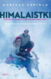 Himalaistki. Opowieść okobietach, które pokonały każdy szczyt