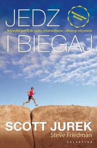 Jedz ibiegaj. Niezwykła podróż doświata ultramaratonów izdrowego odżywiania. Wydanie 2.