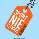 Sport nieistnieje. Igrzyska wspołeczeństwie spektaklu