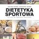 Dietetyka sportowa. Co jeść, bytrenować efektywnie