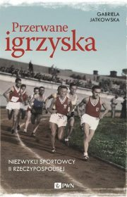 Przerwane igrzyska. Niezwykli sportowcy II Rzeczypospolitej