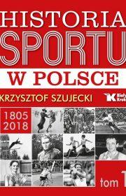 Historia Sportu wPolsce. Tom I