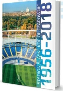 Stadion Śląski. Kocioł czarownic. 1956-2018
