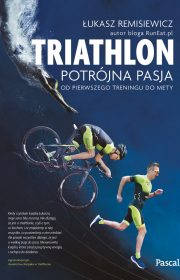 Triathlon. Potrójna pasja. Odpierwszego treningu domety