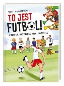 Tojest futbol! Krótka historia piłki nożnej