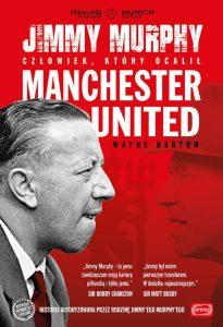Jimmy Murphy. Człowiek, któryocalił Manchester United