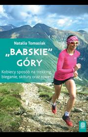 """""""Babskie"""" góry. Kobiecy sposób natrekking, bieganie, skitury orazrower"""