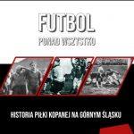 Futbol ponad wszystko. Historia piłki kopanej naGórnym Śląsku. 1939-1945
