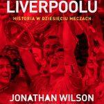 Anatomia Liverpoolu. Historia wdziesięciu meczach