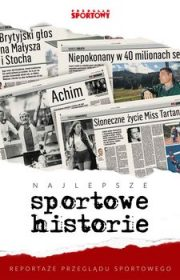 """Najlepsze sportowe historie. Reportaże """"Przeglądu Sportowego"""""""