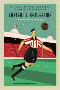 Zapiski zkrólestwa. 50 niesamowitych historii oangielskim futbolu