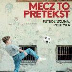 Mecz topretekst. Futbol, wojna, polityka