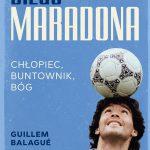 Diego Maradona. Chłopiec, buntownik, bóg