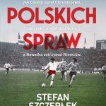 Mecze polskich spraw. Jak Cieślik ograł Chruszczowa, Lubański uciszył Anglików, aNawałka zatrzymał Niemców