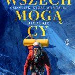Wszechmogący. Człowiek, którywymyślił Himalaje. Biografia Andrzeja Zawady