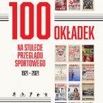 100 okładek nastulecie Przeglądu Sportowego
